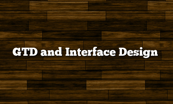 GTD and Interface Design
