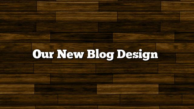 Our New Blog Design