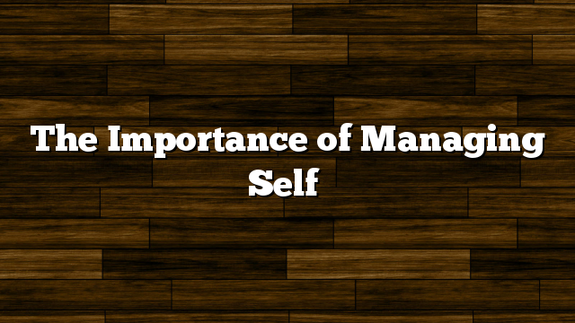 The Importance of Managing Self